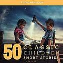 Deals List: 50 Classic Children Short Stories: Volume 1 (Unabridged Audiobook)