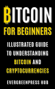 Deals List: Bitcoin for Beginners: Illustrated Guide To Understanding Bitcoin and Cryptocurrencies by EvergeenPress Hub (eBook)